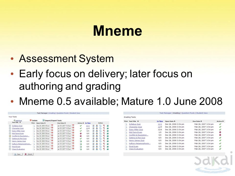 Mneme Assessment System Early focus on delivery; later focus on authoring and grading Mneme 0.5 available; Mature 1.0 June 2008