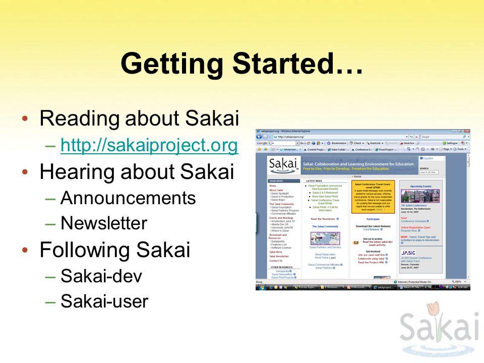 Getting Started… Reading about Sakai –http://sakaiproject.orghttp://sakaiproject.org Hearing about Sakai –Announcements –Newsletter Following Sakai –Sakai-dev –Sakai-user