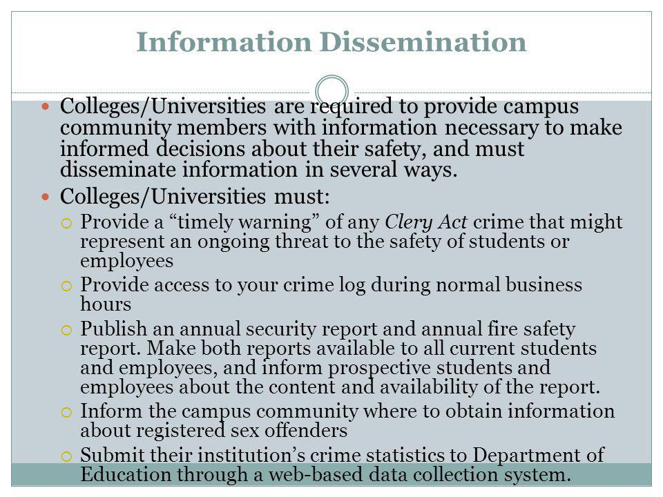 Information Dissemination Colleges/Universities are required to provide campus community members with information necessary to make informed decisions about their safety, and must disseminate information in several ways.