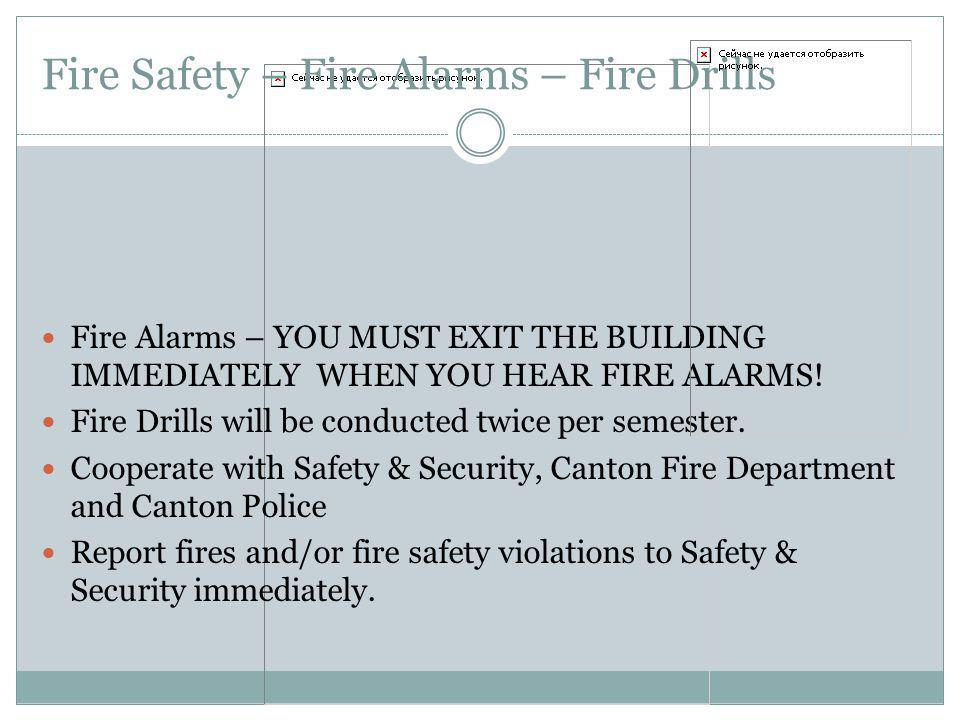 Fire Safety – Fire Alarms – Fire Drills Fire Alarms – YOU MUST EXIT THE BUILDING IMMEDIATELY WHEN YOU HEAR FIRE ALARMS.
