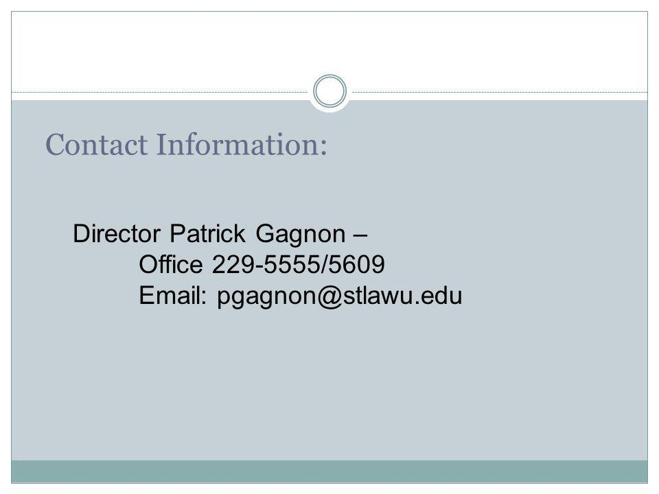 Contact Information: Director Patrick Gagnon – Office 229-5555/5609 Email: pgagnon@stlawu.edu