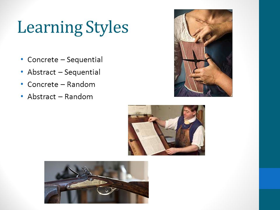 Learning Styles Concrete – Sequential Abstract – Sequential Concrete – Random Abstract – Random