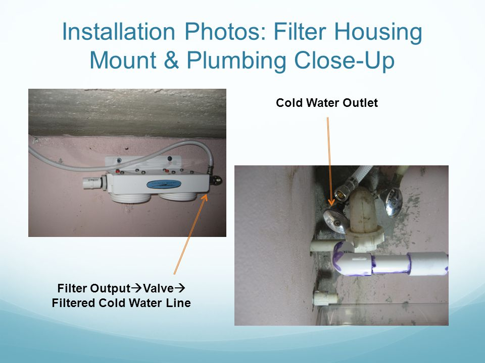 Installation Photos: Filter Housing Mount & Plumbing Close-Up Cold Water Outlet Filter Output Valve Filtered Cold Water Line