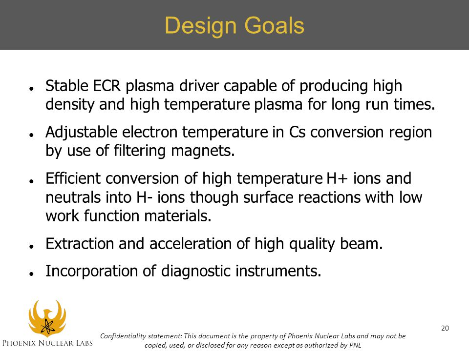 Design Goals Stable ECR plasma driver capable of producing high density and high temperature plasma for long run times. Adjustable electron temperatur