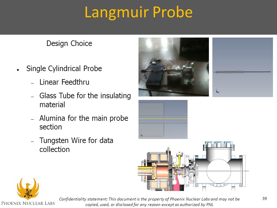 Langmuir Probe 39 Design Choice Single Cylindrical Probe Linear Feedthru Glass Tube for the insulating material Alumina for the main probe section Tun