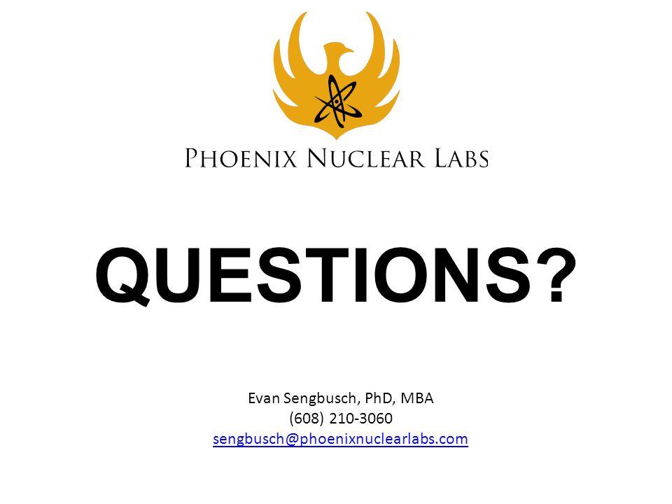 QUESTIONS? Evan Sengbusch, PhD, MBA (608) 210-3060 sengbusch@phoenixnuclearlabs.com