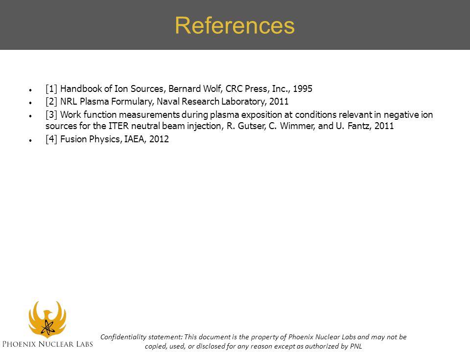 References [1] Handbook of Ion Sources, Bernard Wolf, CRC Press, Inc., 1995 [2] NRL Plasma Formulary, Naval Research Laboratory, 2011 [3] Work functio