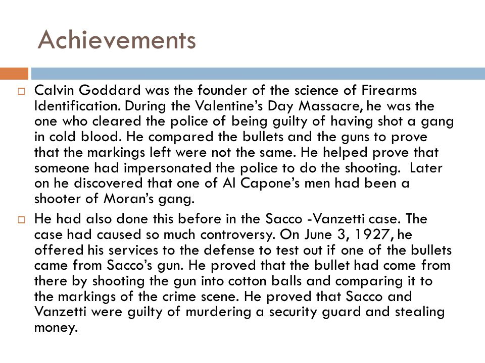 Achievements Calvin Goddard was the founder of the science of Firearms Identification.