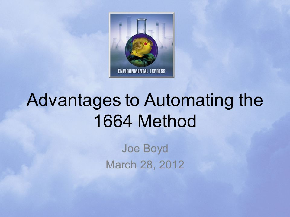 Advantages to Automating the 1664 Method Joe Boyd March 28, 2012