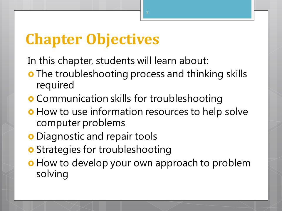 Chapter Objectives In this chapter, students will learn about: The troubleshooting process and thinking skills required Communication skills for troub