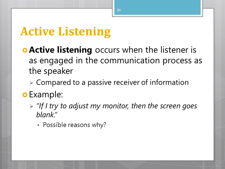 Active Listening Active listening occurs when the listener is as engaged in the communication process as the speaker Compared to a passive receiver of