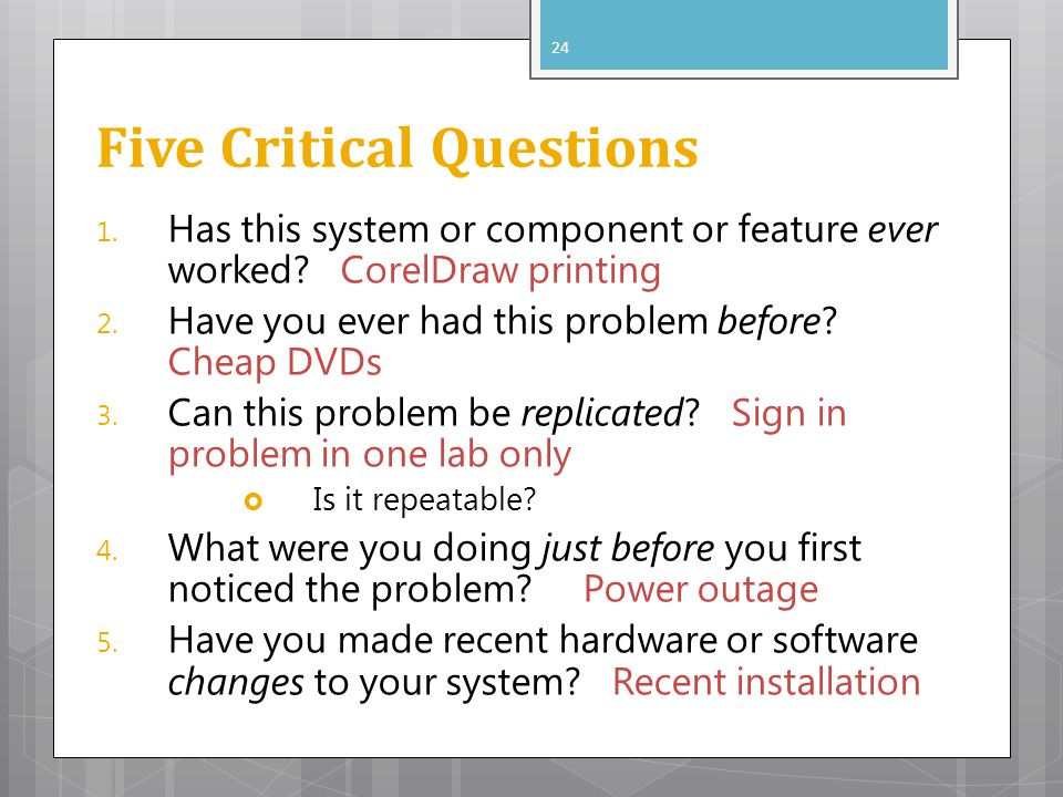 Five Critical Questions 1.Has this system or component or feature ever worked.