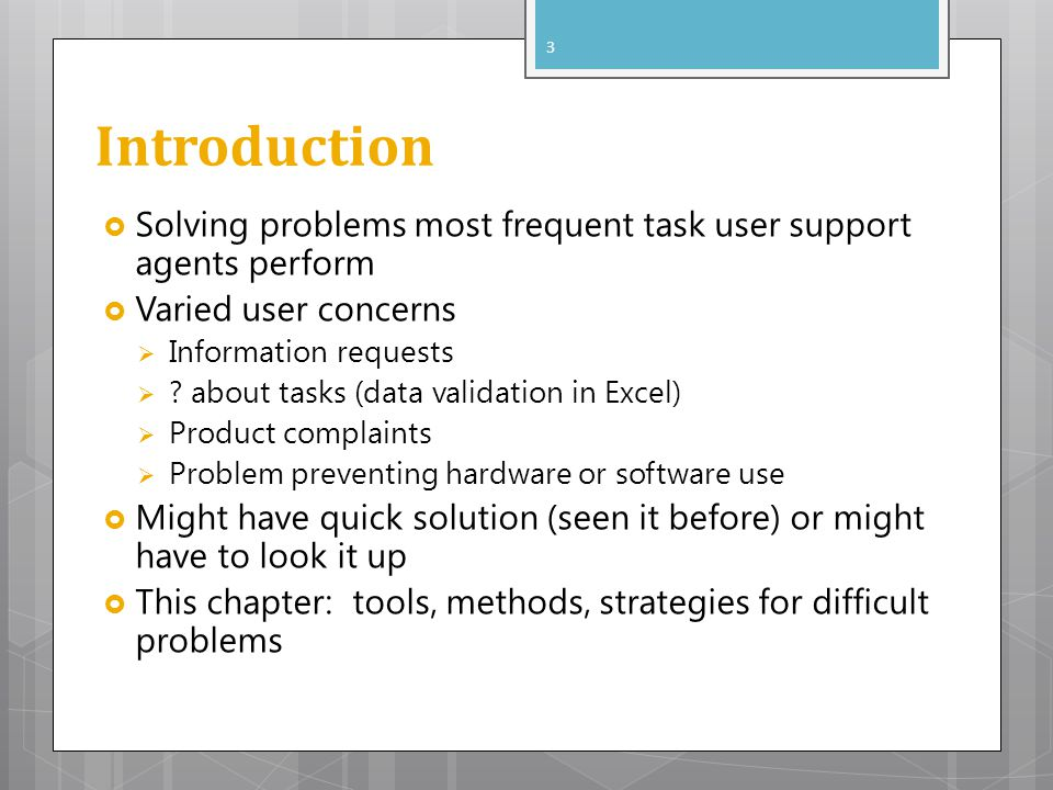 Introduction Solving problems most frequent task user support agents perform Varied user concerns Information requests ? about tasks (data validation