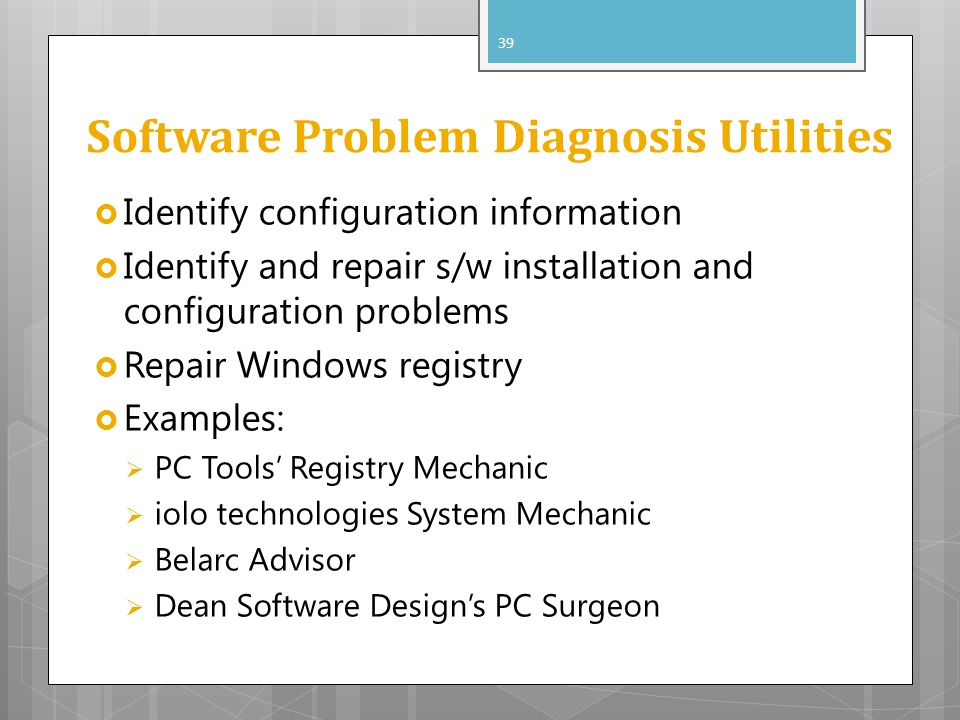 Software Problem Diagnosis Utilities Identify configuration information Identify and repair s/w installation and configuration problems Repair Windows