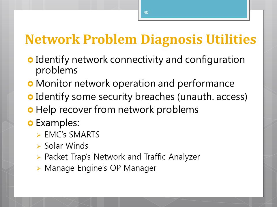 Network Problem Diagnosis Utilities Identify network connectivity and configuration problems Monitor network operation and performance Identify some s