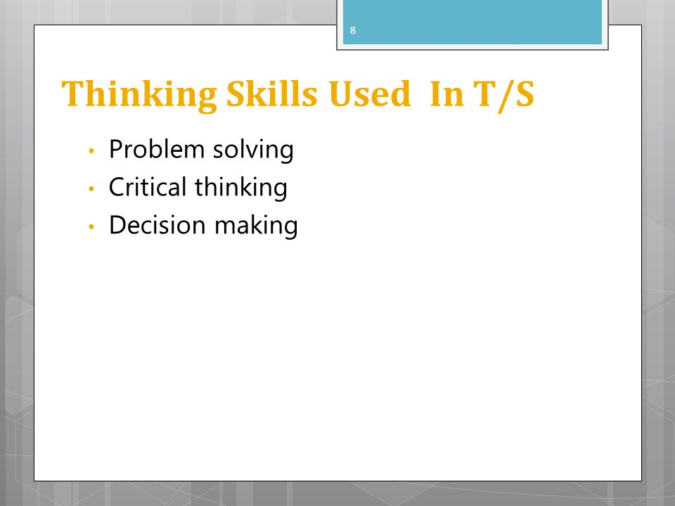 Thinking Skills Used In T/S Problem solving Critical thinking Decision making 8