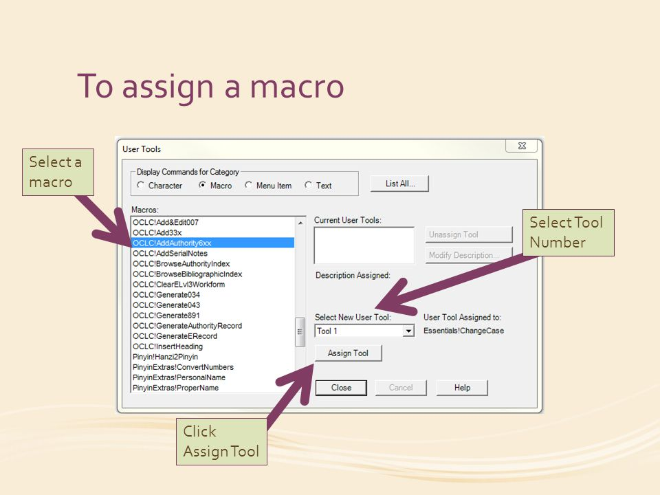 To assign a macro Select Tool Number Select a macro Click Assign Tool