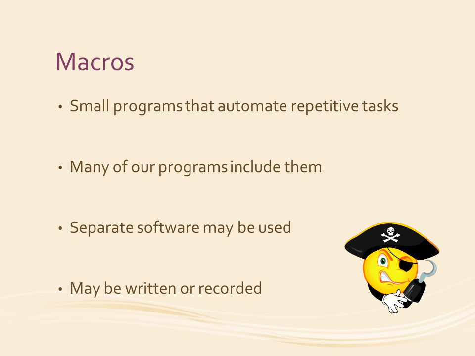Macros Small programs that automate repetitive tasks Many of our programs include them Separate software may be used May be written or recorded