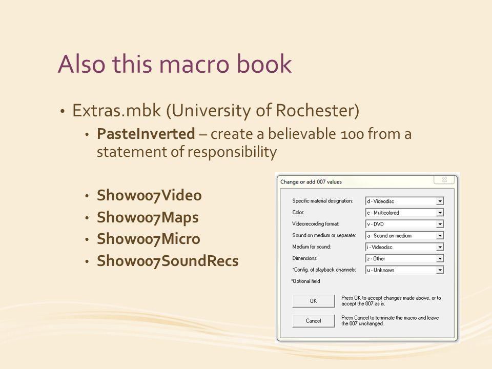 Also this macro book Extras.mbk (University of Rochester) PasteInverted – create a believable 100 from a statement of responsibility Show007Video Show007Maps Show007Micro Show007SoundRecs