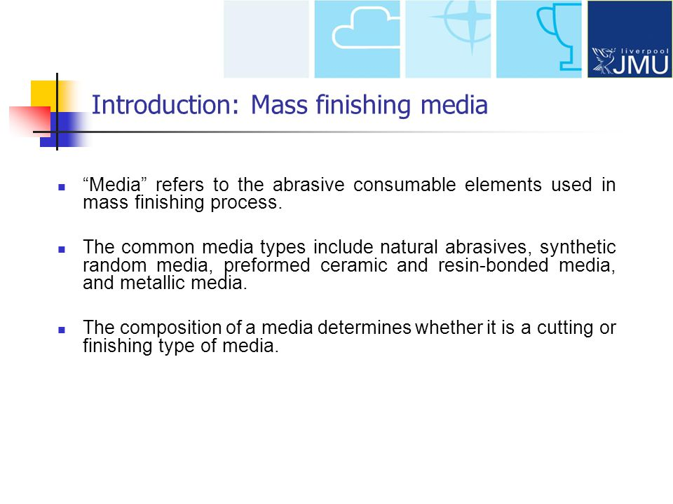 Introduction: Mass finishing media Geometry largely depends on application