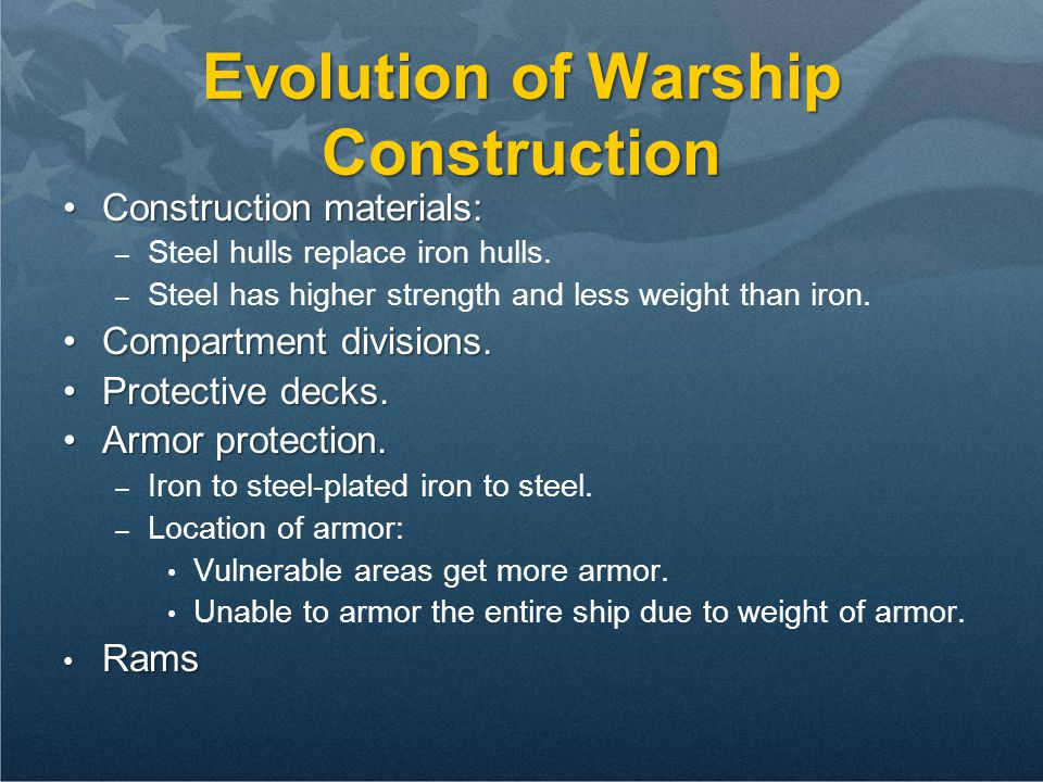 Evolution of Warship Construction Construction materials:Construction materials: – Steel hulls replace iron hulls.