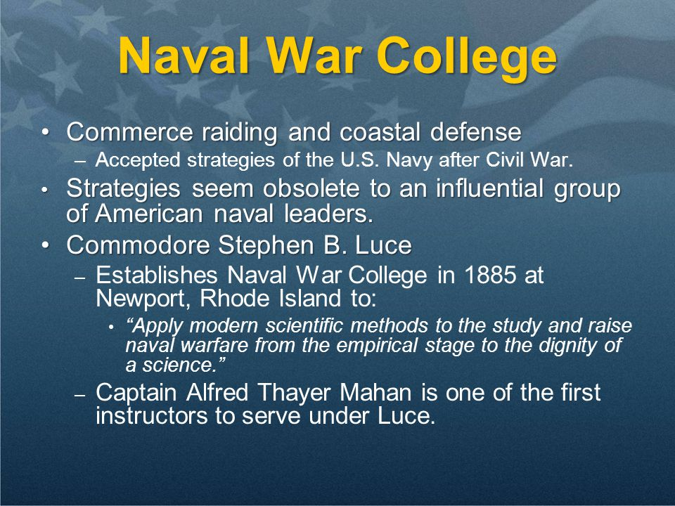 Naval War College Commerce raiding and coastal defenseCommerce raiding and coastal defense –Accepted strategies of the U.S.