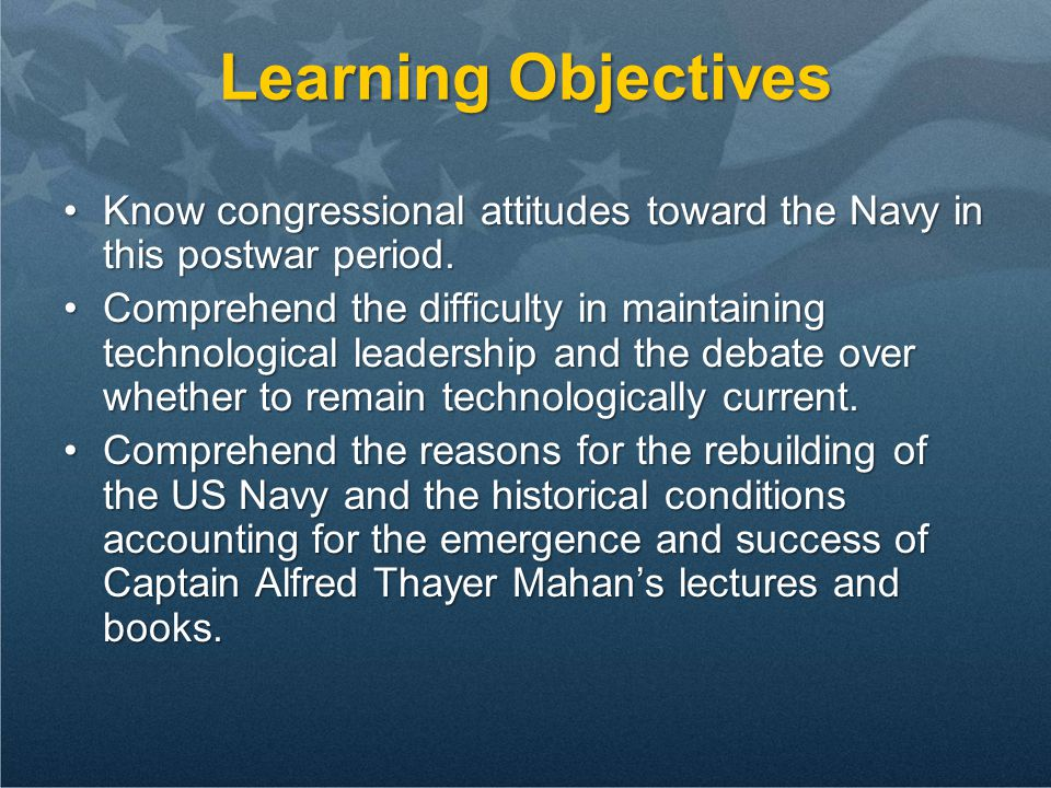 Learning Objectives Know congressional attitudes toward the Navy in this postwar period.Know congressional attitudes toward the Navy in this postwar period.