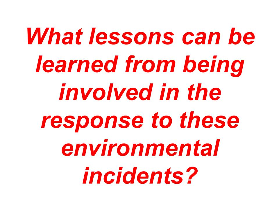What lessons can be learned from being involved in the response to these environmental incidents?