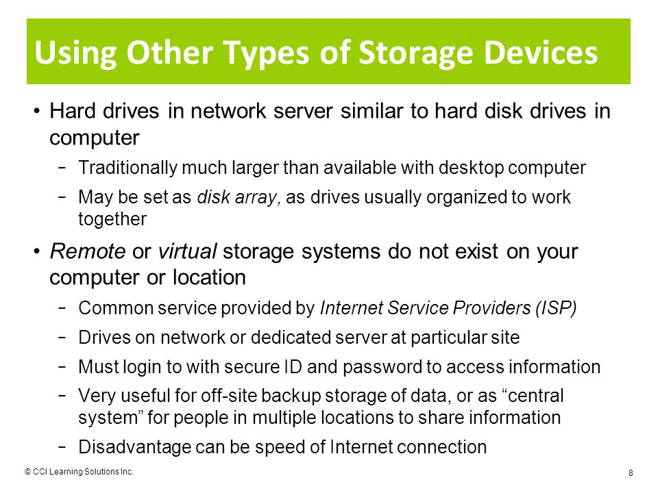 Using Other Types of Storage Devices Hard drives in network server similar to hard disk drives in computer Traditionally much larger than available wi