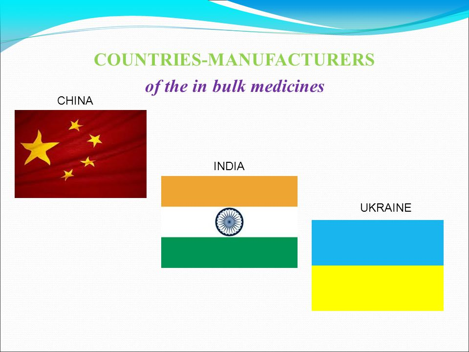 COUNTRIES-MANUFACTURERS of the in bulk medicines CHINA INDIA UKRAINE