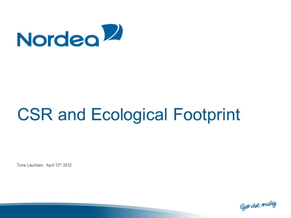 CSR and Ecological Footprint Tone Lauritzen, April 13 th 2012