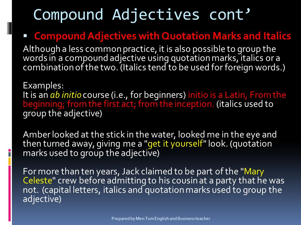Compound Adjectives with Quotation Marks and Italics Although a less common practice, it is also possible to group the words in a compound adjective u