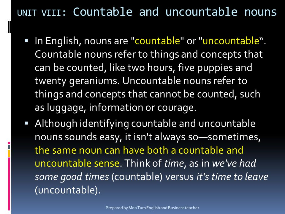 UNIT VIII : Countable and uncountable nouns In English, nouns are