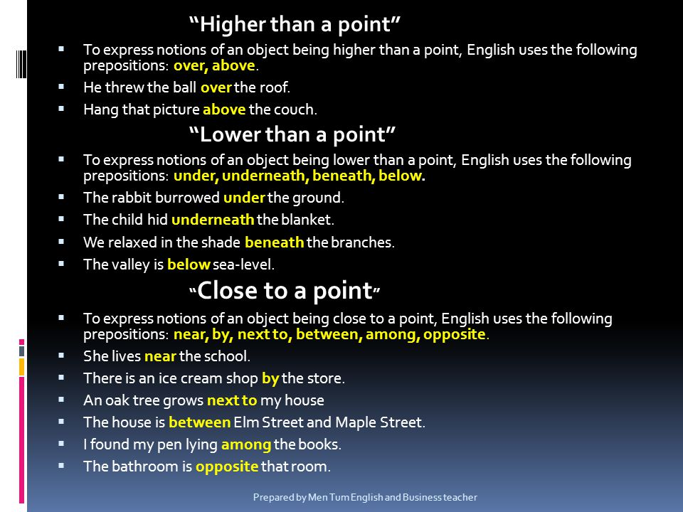 Higher than a point To express notions of an object being higher than a point, English uses the following prepositions: over, above. He threw the ball