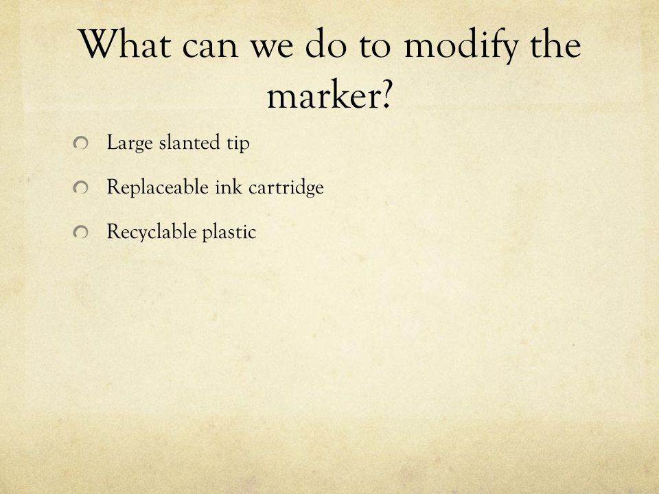 What can we do to modify the marker Large slanted tip Replaceable ink cartridge Recyclable plastic