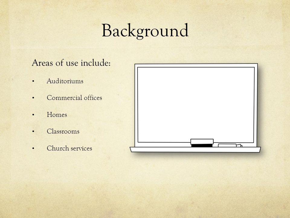 Background Areas of use include: Auditoriums Commercial offices Homes Classrooms Church services