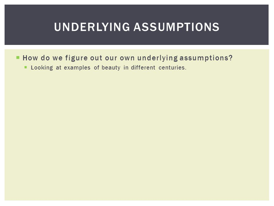 How do we figure out our own underlying assumptions.