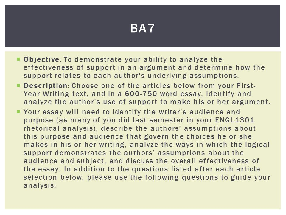 Objective: To demonstrate your ability to analyze the effectiveness of support in an argument and determine how the support relates to each author s underlying assumptions.
