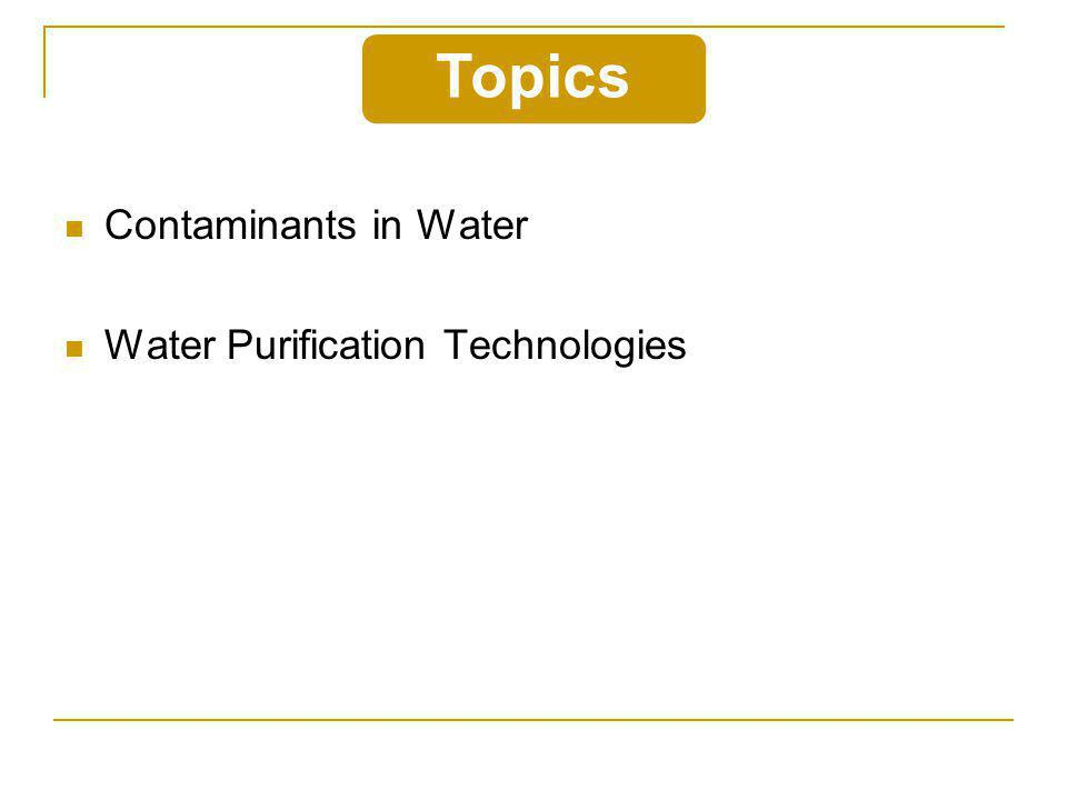 Topics Contaminants in Water Water Purification Technologies