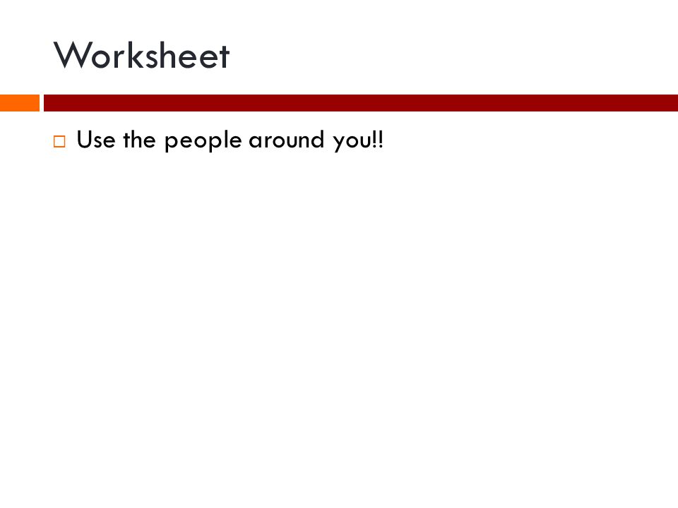 Worksheet Use the people around you!!