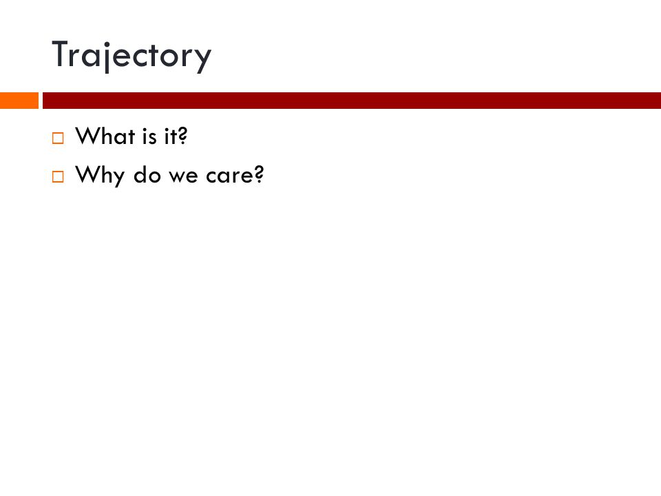 Trajectory What is it Why do we care
