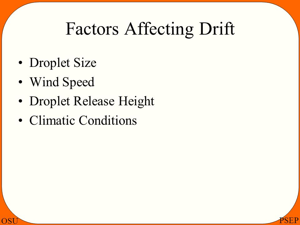 OSU PSEP Factors Affecting Drift Droplet Size Wind Speed Droplet Release Height Climatic Conditions