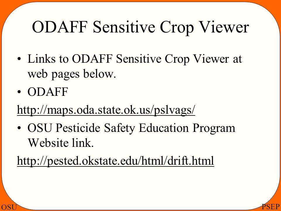 OSU PSEP ODAFF Sensitive Crop Viewer Links to ODAFF Sensitive Crop Viewer at web pages below. ODAFF http://maps.oda.state.ok.us/pslvags/ OSU Pesticide
