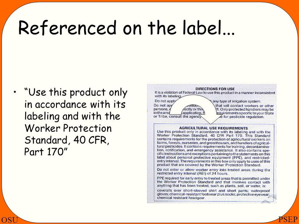 OSU PSEP Referenced on the label... Use this product only in accordance with its labeling and with the Worker Protection Standard, 40 CFR, Part 170