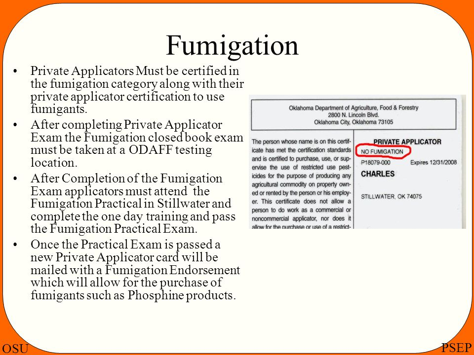 OSU PSEP Fumigation Private Applicators Must be certified in the fumigation category along with their private applicator certification to use fumigant