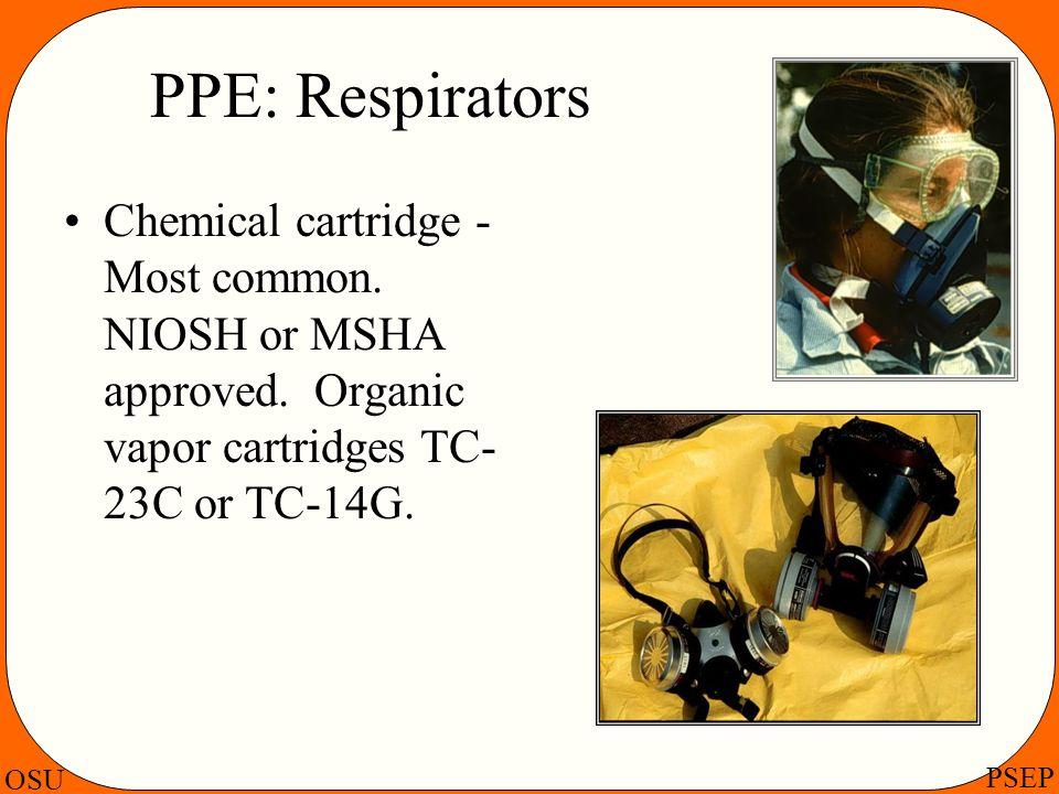 OSU PSEP PPE: Respirators Chemical cartridge - Most common. NIOSH or MSHA approved. Organic vapor cartridges TC- 23C or TC-14G.