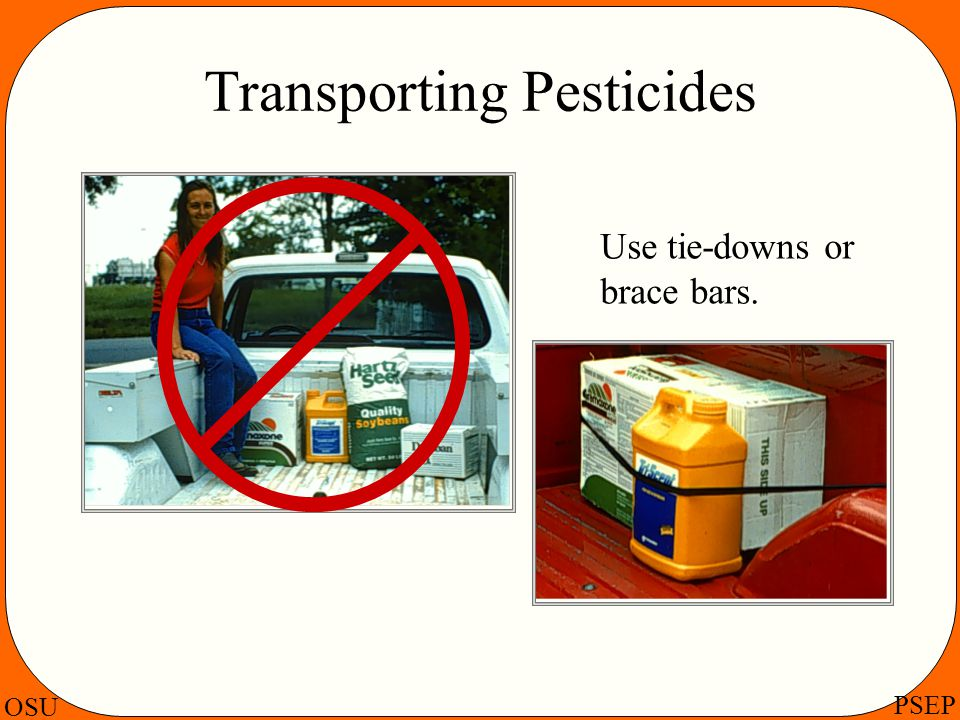 OSU PSEP Transporting Pesticides Use tie-downs or brace bars.