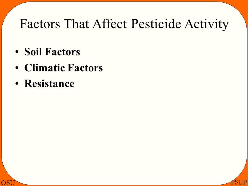 OSU PSEP Factors That Affect Pesticide Activity Soil Factors Climatic Factors Resistance