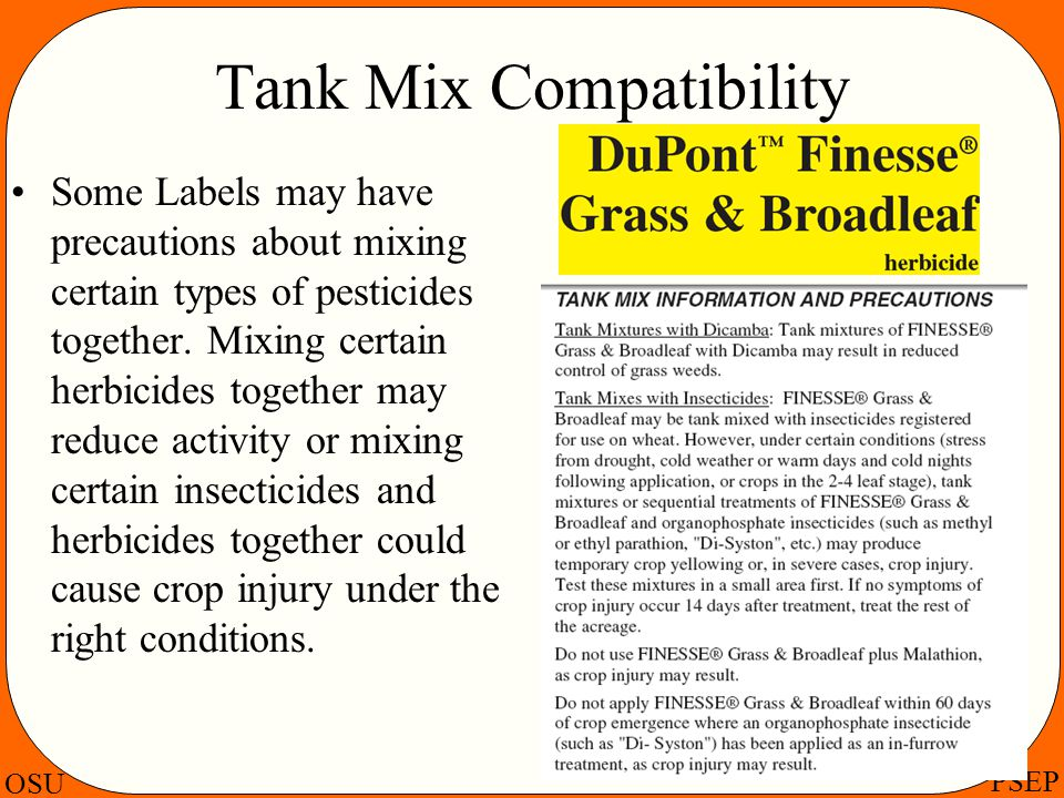 OSU PSEP Tank Mix Compatibility Some Labels may have precautions about mixing certain types of pesticides together. Mixing certain herbicides together