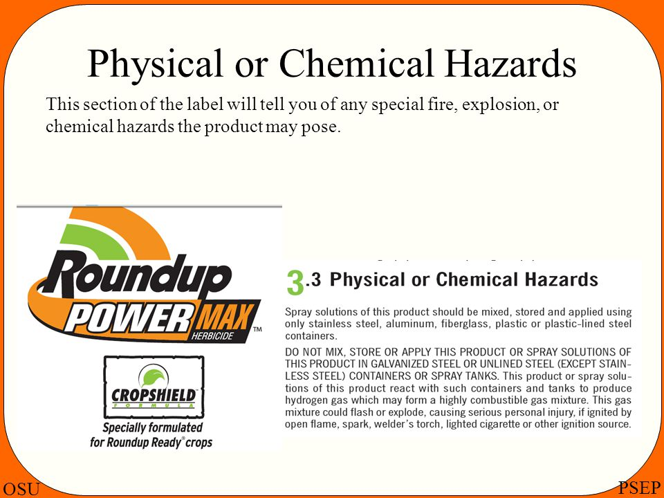 OSU PSEP Physical or Chemical Hazards This section of the label will tell you of any special fire, explosion, or chemical hazards the product may pose